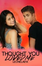 Thought You Loved Me {Sequel to Trust} by LeonelaE14