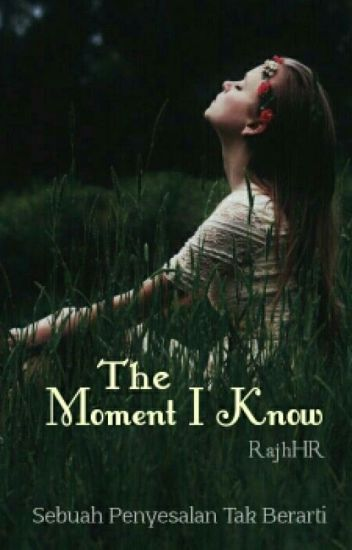 THE MOMENT I KNOW