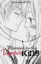 Married to the Vampire King by keithvelarde104