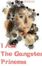 I Am The Gangster Princess by Heart_Goddess