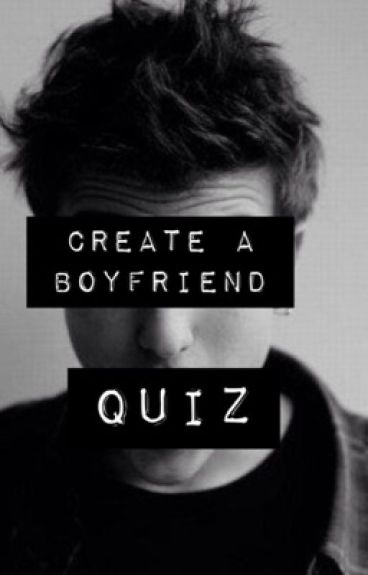Create A Boyfriend Quiz :)