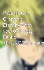 If Death Can Grant An Eternity With you [07 Ghost Fanfic >FrauxOCxAyanami<] by 7Ghost
