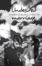 Undesired Marriage (Z.M) by GreedyDangerousGirl