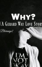 Why? (Gerard Way love story) by Blorange2