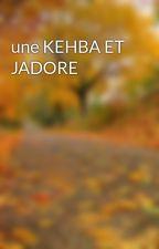une KEHBA ET JADORE by khadija1234567890