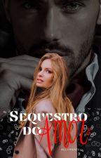 Sequestro do Amor - LEIAM O ANÚNCIO  by MelPimentel22
