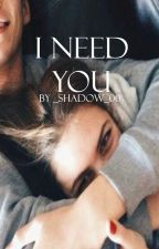 I Need You ✔ by _Shadow_00