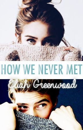 How We Never Met (TO BE PUBLISHED) by EliahGreenwood