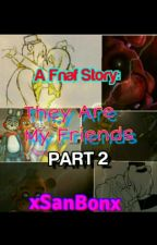 They Are My Friends 2; FNAF by xSanBonx