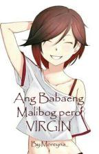 Ang Babaeng Malibog Pero Virgin [COMPLETED] by Moreyna_