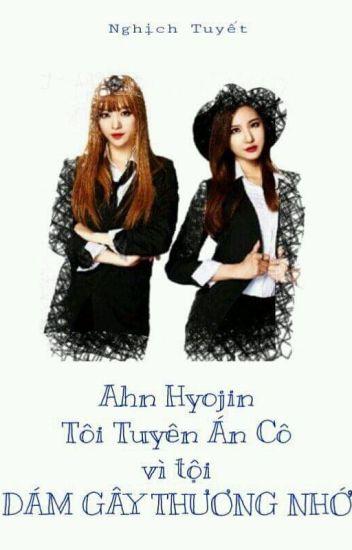 [ Longfic - HaLe ] Ahn Hyojin. Tôi tuyên án cô vì dám gây thương nhớ.