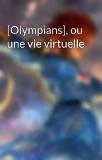 [Olympians], ou une vie virtuelle by BriseisOlympians