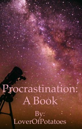 Procrastination: A Book by LoverOfPotatoes