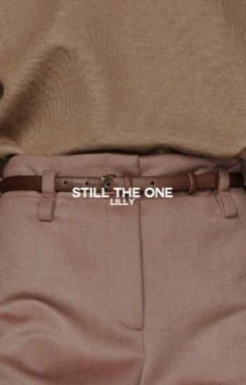 Still the One // t.h. & h.o.  [ON-HOLD]