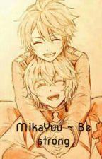MikaYuu ~ Be strong by Kiomi153