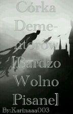 Córka Dementorów [BARDZO WOLNO PISANE]  by Karinaaa003