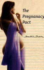 The Pregnancy Pact [On Hold] by _Beautiful_Illusion_