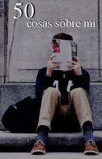 50 cosas sobre mí. by OneDBromancesHot