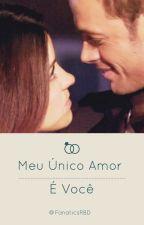 Meu único amor é você! by FanaticsRBD
