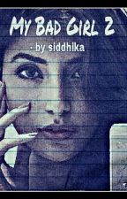 My Bad Girl 2 by Siddhika25