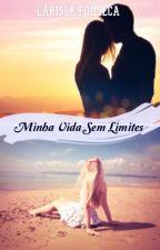 Minha vida sem limites  by Larissamarav
