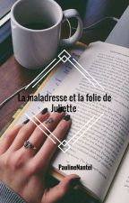 La maladresse et la folie de Juliette by PaulineNantel
