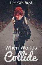 When worlds collide by LittleWolfRed