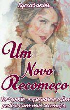 Um Novo Recomeço by LyccaSantos_