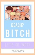 beach? bitch ; bangtan boys by -yoonmxn