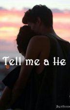 Tell me a lie by xAnnza