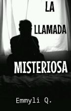 La Llamada Misteriosa  by Emmyli12