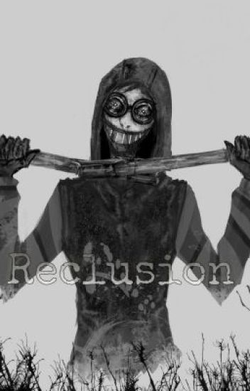 Reclusion (A Ticci Toby Fanfic)