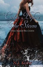 Calm Before The Storm: Crimes Against The Crown book 1 by NJKuhr