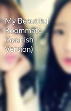 My Beautiful Roommate (Spanish Version) by Tiffany1889