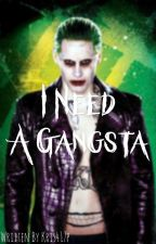 I Need A Gangsta by MissTeaShy