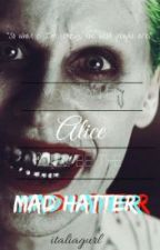 You can be ALICE I'll be the MAD HATTER ( SUICIDE SQUAD JOKER X READER) by SiriusPadfootBlacko