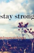 Stay Strong [Completed] by dreamcatching13