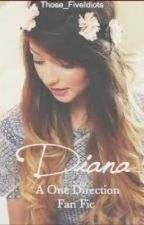 Diana - A 1D FanFic by ThoseFive_Idiots
