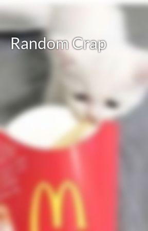 Random Crap by Candycane13257