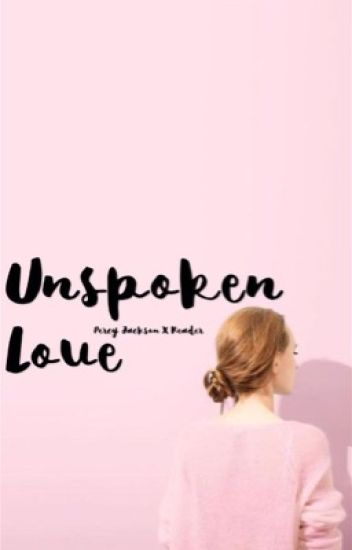 Unspoken Love   Percy Jackson x reader
