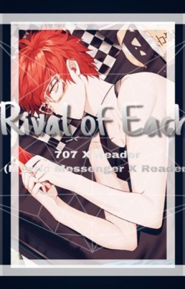 Rival Of Each (707 X Reader )-(Mystic Messenger) UNEDITED