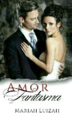 Amor Fantasma by MariahLuizah