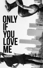 only if you love me; m.t.s.  by thekoury