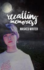 Recalling Memories | Sequel by carakookie