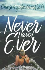 Never Have I Ever (One Last Time # 1) (Wattys2017) by ChasingMadness24