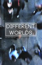 different worlds ➸ c.h by heartxche