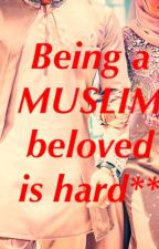 Being a MUSLIM beloved is hard** by Afghan-girl