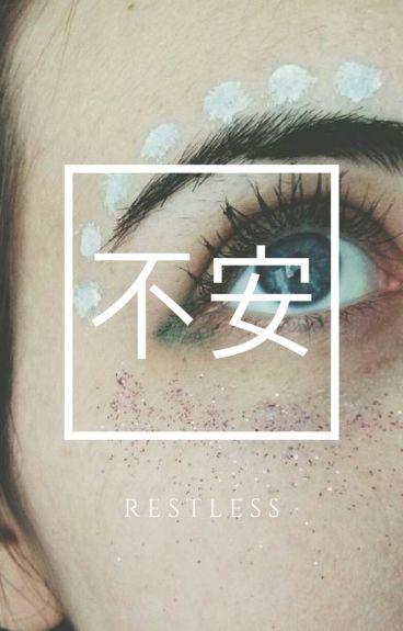 restless. ✿ joshler