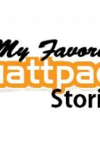 My Favorite Wattpad Stories by PriscillaNikkiNicole