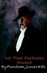Let Your Fantasies Unwind by Fandom_Lover456